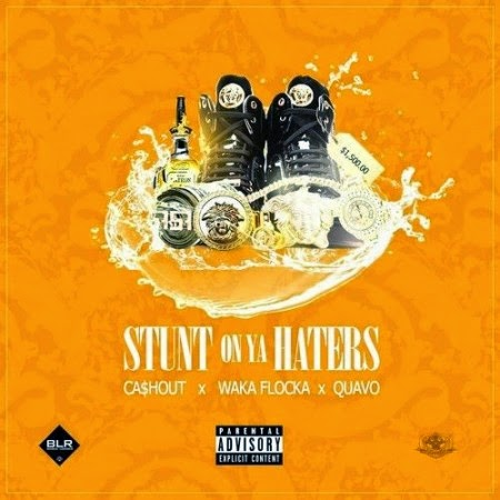 Ca$h Out ft. Waka Flocka & Quavo – Stunt On Ya Haters (Remix) Lyrics