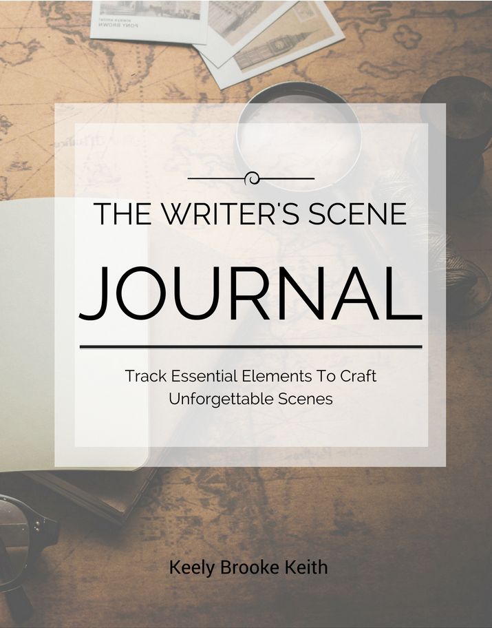 The Writer's Scene Journal: Track Essential Elements To Craft Unforgettable Scenes