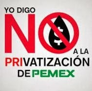 No a la privatización del Petróleo  Mexicano.
