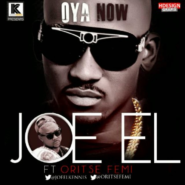 Joe El – Oya Now ft. Oritse Femi