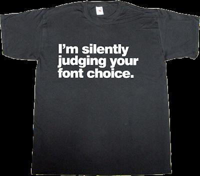 graphic design fun Font typeface typography t-shirt ephemeral-t-shirts