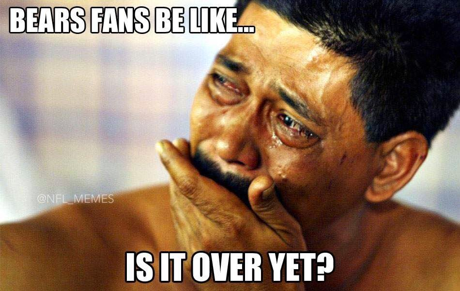 bears fans be like... is it over yet?