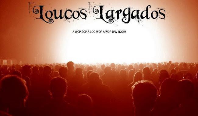 Loucos Largados