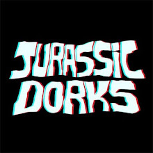 Jurassic Dorks!