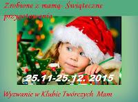 http://klub-tworczych-mam.blogspot.ie/2015/11/wyzwanie-zrobione-z-mama-swiateczne.html