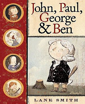 John, Paul, George & Ben by Lane Smith is a fun historical fiction picture book the entire family can enjoy.  The story is original and fun while the pictures fit the style perfectly.  It is a well designed book by Smith's wife.  Teachers can find many reasons to use this book in lessons as well.  Alohamora Open a Book http://www.alohamoraopenabook.blogspot.com/