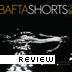 BAFTA SHORTS 2013 Review