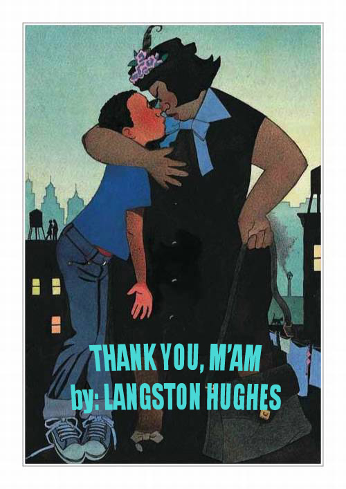 moral lesson of thank you ma am by langton hughes Thank you barbara baker, anthony gary brown  this reminds me of the ludicrous account which he gave mr langton,  ma'am if you are so rash as to make an.