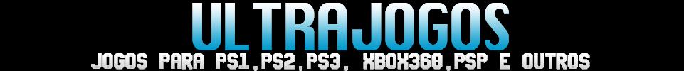 Ultra Jogos Grátis | Baixar Jogos, Downloads Games Grátis, PS1,PS2,PS3,PC,PSP,XBOX 360