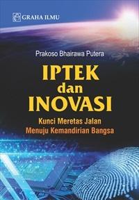 Iptek dan Inovasi; Kunci Meretas Jalan Menuju Kemandirian Bangsa