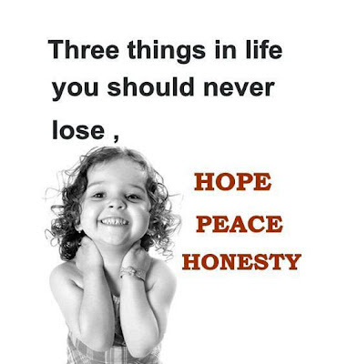 Three things in life should never lose,  HOPE, PEACE, HONESTY