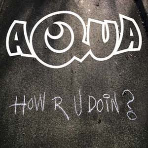 Aqua - How R U Doin? Lyrics | Letras | Lirik | Tekst | Text | Testo | Paroles - Source: mp3junkyard.blogspot.com