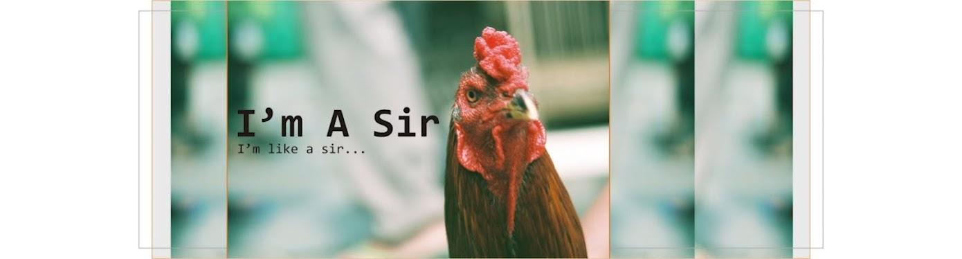 I'm A Sir