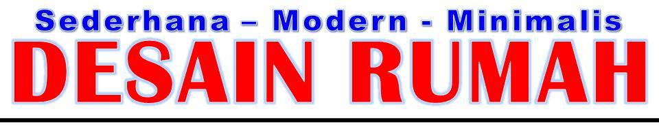 DESAIN RUMAH MINIMALIS - MODERN - SEDERHANA