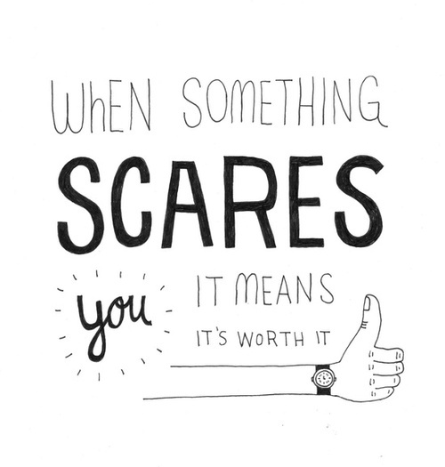 When something scares you, it means its worth it quote