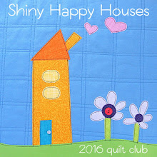 Shiny Happy House Quilt Club 2016