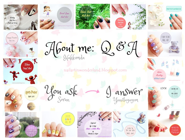 About me: Q&A - Nail Art in Wonderland - Hakkımda