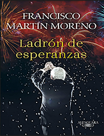 Ladron de esperanzas Francisco Martín Moreno