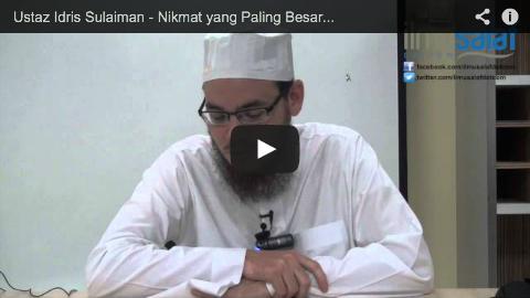 Ustaz Idris Sulaiman – Nikmat yang Paling Besar adalah Islam