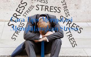 Cara Tips Mengatasi Menghilangkan Stress