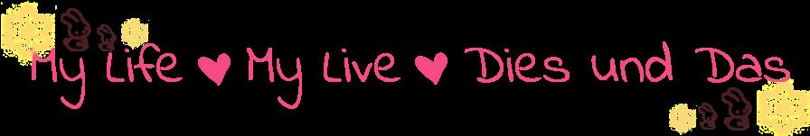 My Life - My Live - Dies und Das