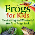 Frogs for Kids - Free Kindle Non-Fiction