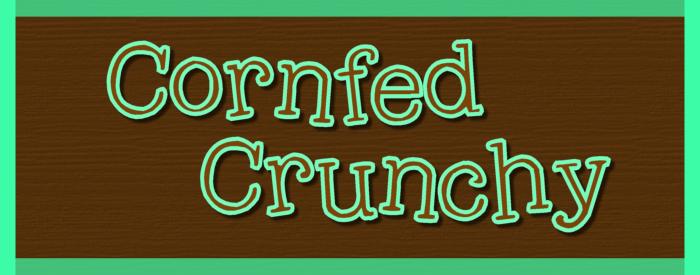 Cornfed Crunchy