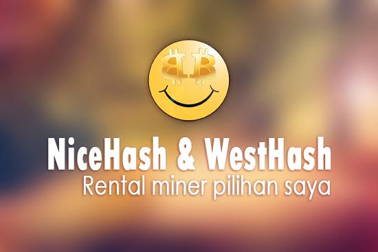 Ini Alasannya Mengapa NiceHash dan WestHash Jadi Pilihan Utama Rental Miner