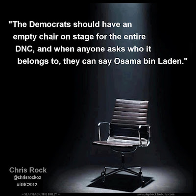 The Democrats should have an empty chair on stage for the entire DNC, and when anyone asks who it belongs to, they can say Osama bin Laden.