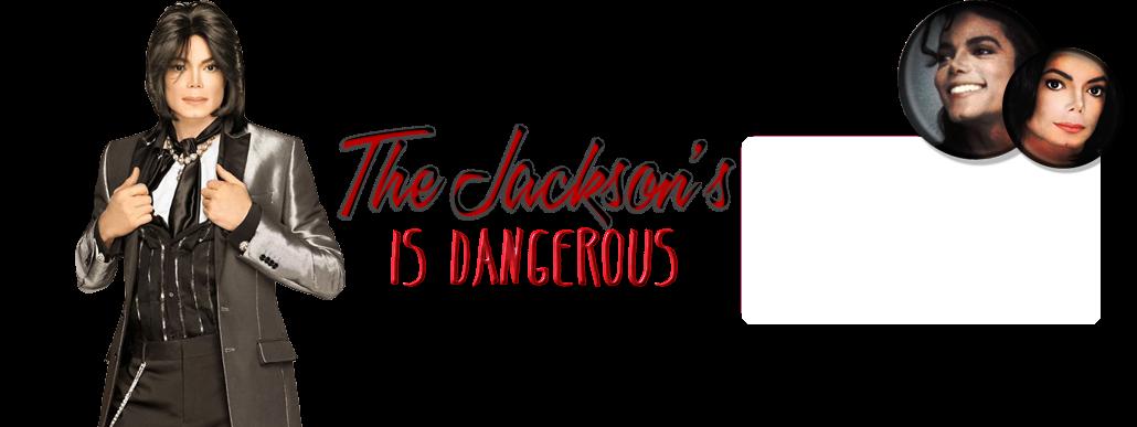 The Jackson's Is Dangerous