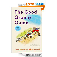Good Granny Guide: Or How to Be a Modern Grandmother by Jane Fearnley-Whittingstall