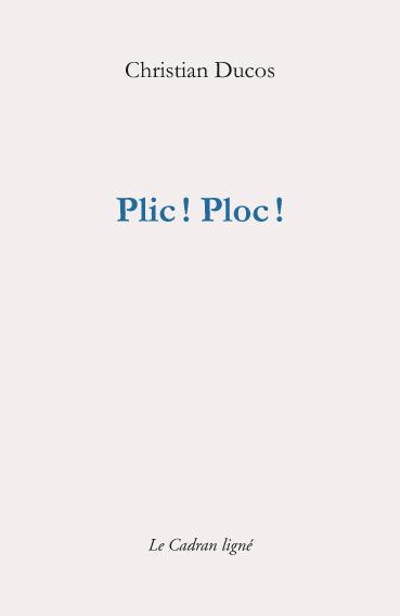 Christian DUCOS, Plic ! Ploc ! Le Cadran ligné, avril 2019