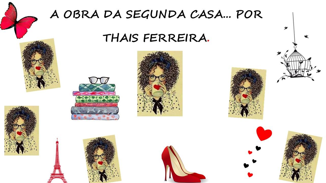 """""""A GLÓRIA DA SEGUNDA CASA...""""  POR THAIS FERREIRA"""