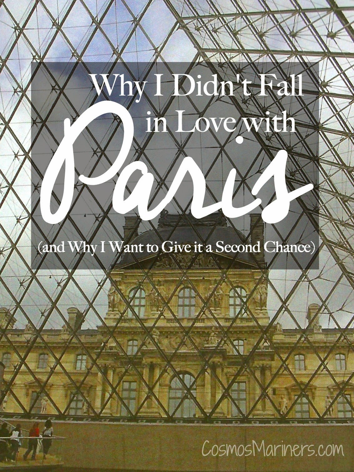 Why I Didn't Fall in Love with Paris (and Why I Want to Give It a Second Chance) | CosmosMariners.com