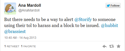 @AnaMardoll: But there needs to be a way to alert @Storify to someone using their tool to harass and a block to be issued.