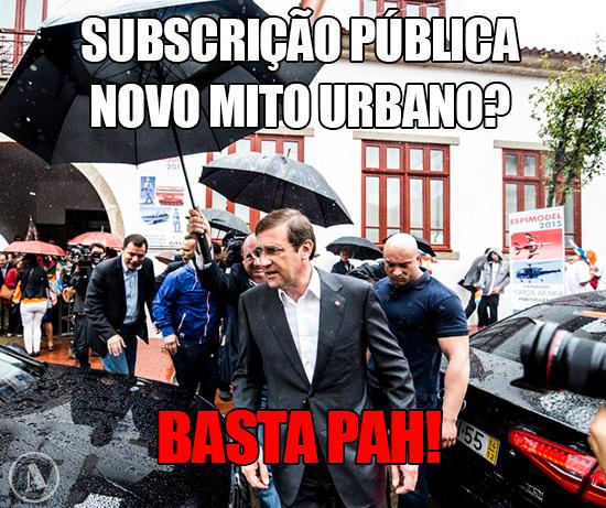 Pedro Passos Coelho: Subscrição Pública… novo mito urbano?  Basta pah!