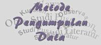 Pengertian dan Metode Pengumpulan Data pada penelitian