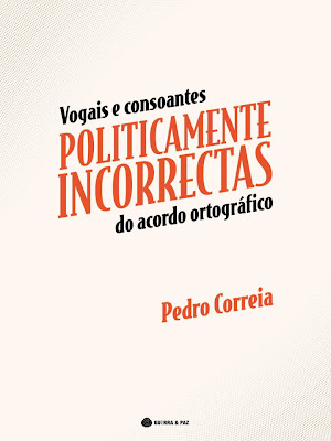 Vogais e Consoantes Politicamente Incorrectas do Acordo Ortogrfico, Pedro Correia
