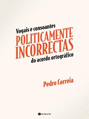 Vogais e Consoantes Politicamente Incorrectas do Acordo Ortográfico, Pedro Correia
