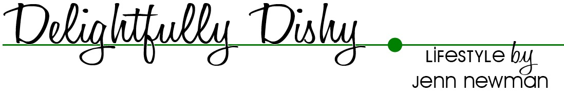 Delightfully Dishy | Lifestyle by Jenn Newman