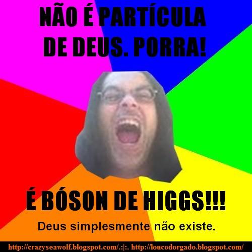 Não é partícula de deus, é bóson de Higgs!