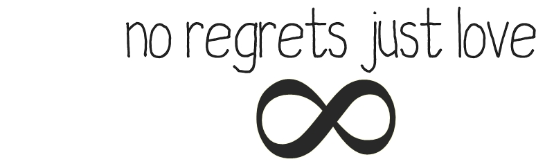 no regrets just love ∞