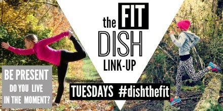 The Fit Dish Link-up | Be Present