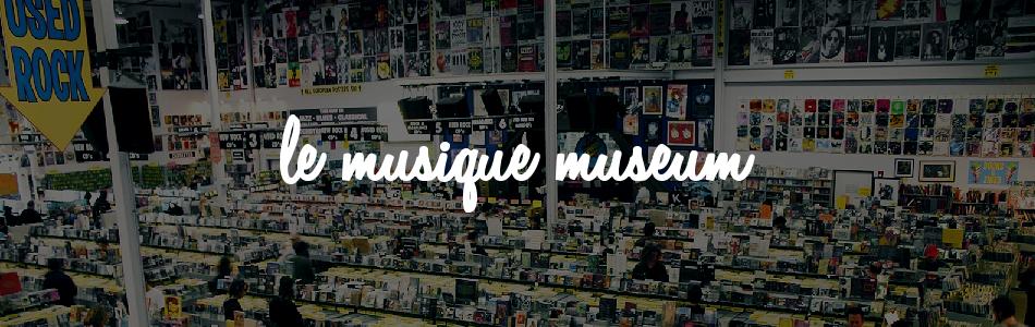 Le musique museum.