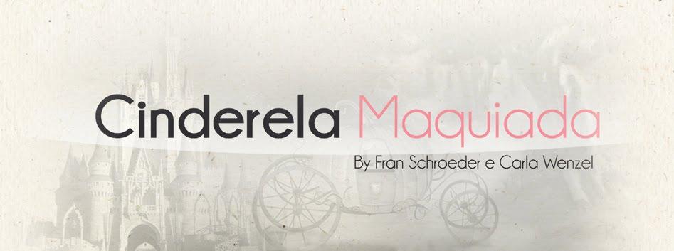 Cinderela Maquiada