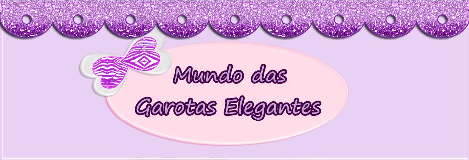 Mundo Das Garotas Elegantes !.