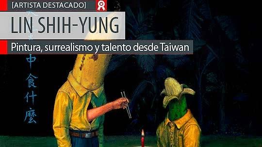 Pintura, surrealismo y talento de LIN SHIH-YUNG