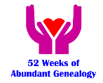 52 Weeks of Abundant Genealogy