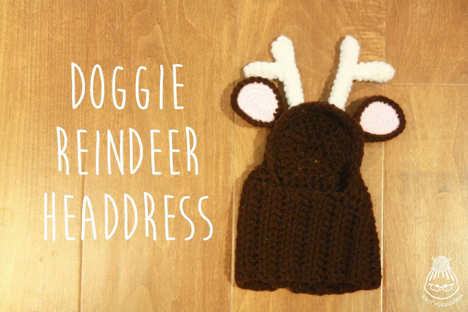Knot Yo Grandma: DIY Crocheted Reindeer Dog Headdress!