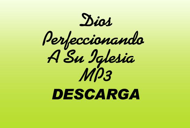 Dios Perfeccionando A Su Iglesia MP3
